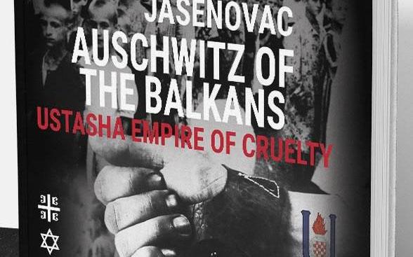 Јасеновац Аушвиц Балкана – Усташка империја окрутности