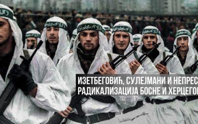 Izetbegović, Sulejmani and the constant radicalization of Bosnia and Herzegovina