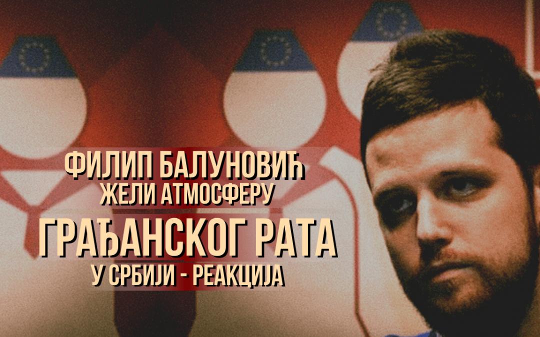 Филип Балуновић жели атмосферу грађанског рата у Србији – реакција